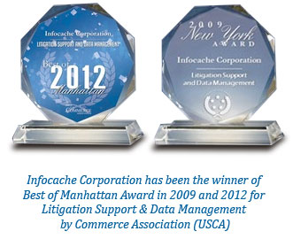 Infocache Corporation has been the winner of Best of Manhattan Award in 2009 and 2012 for Litigation Support & Data Management by Commerce Association (USCA)
